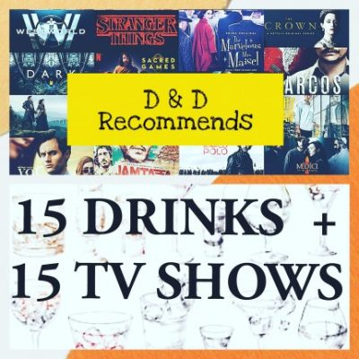 15 DRINKS & TV SHOWS PAIRING TO BEAT THE LOCKDOWN BLUES